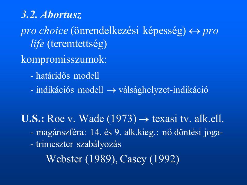 3.2. Abortusz pro choice (önrendelkezési képesség)  pro life (teremtettség) kompromisszumok: - határidős modell - indikációs modell  válsághelyzet-i