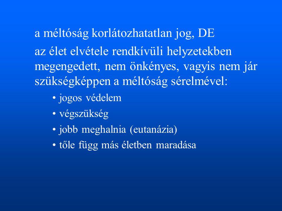 a méltóság korlátozhatatlan jog, DE az élet elvétele rendkívüli helyzetekben megengedett, nem önkényes, vagyis nem jár szükségképpen a méltóság sérelm