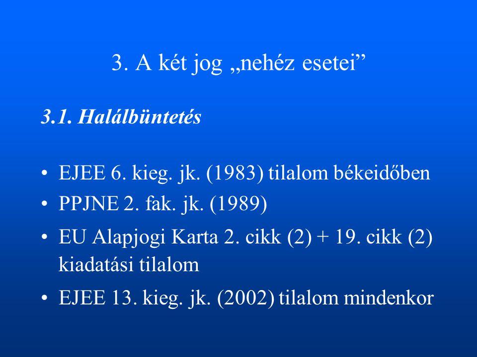 """3. A két jog """"nehéz esetei"""" 3.1. Halálbüntetés •EJEE 6. kieg. jk. (1983) tilalom békeidőben •PPJNE 2. fak. jk. (1989) •EU Alapjogi Karta 2. cikk (2) +"""