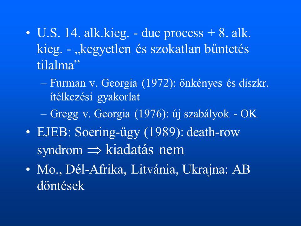 """•U.S. 14. alk.kieg. - due process + 8. alk. kieg. - """"kegyetlen és szokatlan büntetés tilalma"""" –Furman v. Georgia (1972): önkényes és diszkr. ítélkezés"""