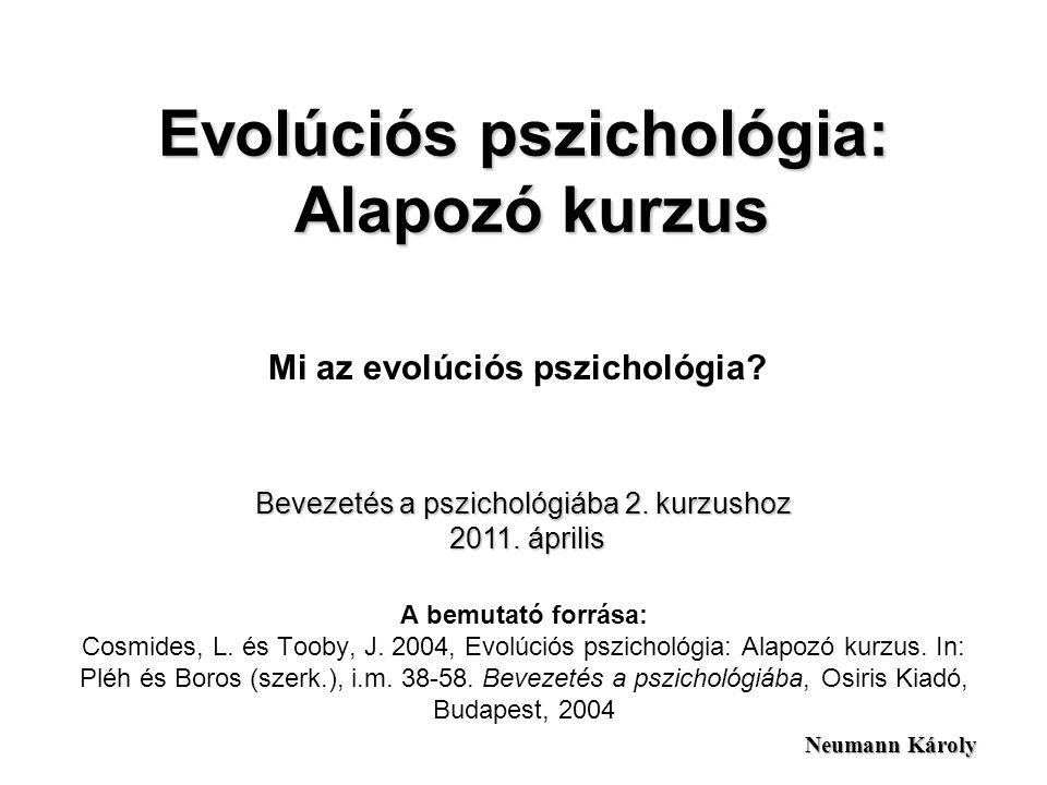 Az evolúciós pszichológiáról •Gondolkodásmód, szemlélet •Célja: az evolúciós biológia, az idegtudományok és a kognitív pszichológia ismeretanyagának szintézise •Leda Cosmides és John Tooby a Californiai Egyetem evolúciós pszichológia laborját vezetik Kép forrása: http://rsrc.psychologytoday.com/files/imagecache/a rticle-inline-half/blogs/38/2009/09/33310-34920.jpg Leda Cosmides és John Tooby