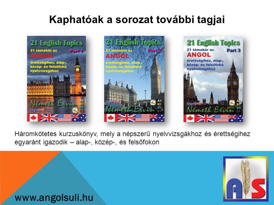 Kaphatóak a sorozat további tagjai www.angolsuli.hu Háromkötetes kurzuskönyv, mely a népszerű nyelvvizsgákhoz és érettségihez egyaránt igazodik – alap-, közép-, és felsőfokon