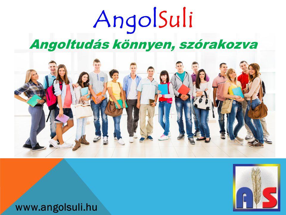 AngolSuli www.angolsuli.hu Angoltudás könnyen, szórakozva