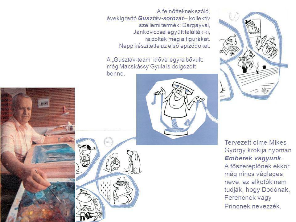 A Gusztáv-sorozat Tervezett címe Mikes György krokija nyomán Emberek vagyunk. A főszereplőnek ekkor még nincs végleges neve, az alkotók nem tudják, ho