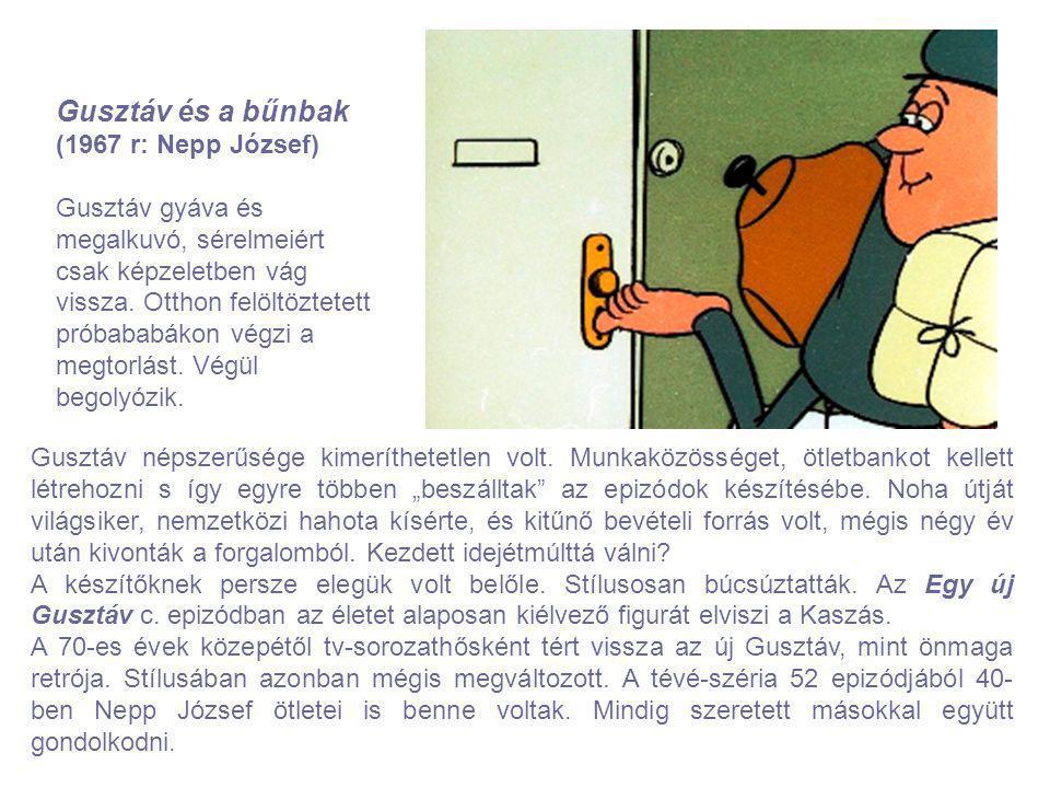 Gusztáv és a bűnbak (1967 r: Nepp József) Gusztáv gyáva és megalkuvó, sérelmeiért csak képzeletben vág vissza. Otthon felöltöztetett próbababákon végz