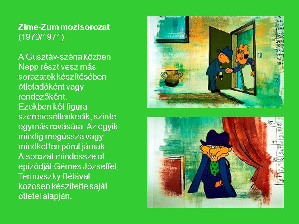 Zime-Zum mozisorozat (1970/1971) A Gusztáv-széria közben Nepp részt vesz más sorozatok készítésében ötletadóként vagy rendezőként. Ezekben két figura