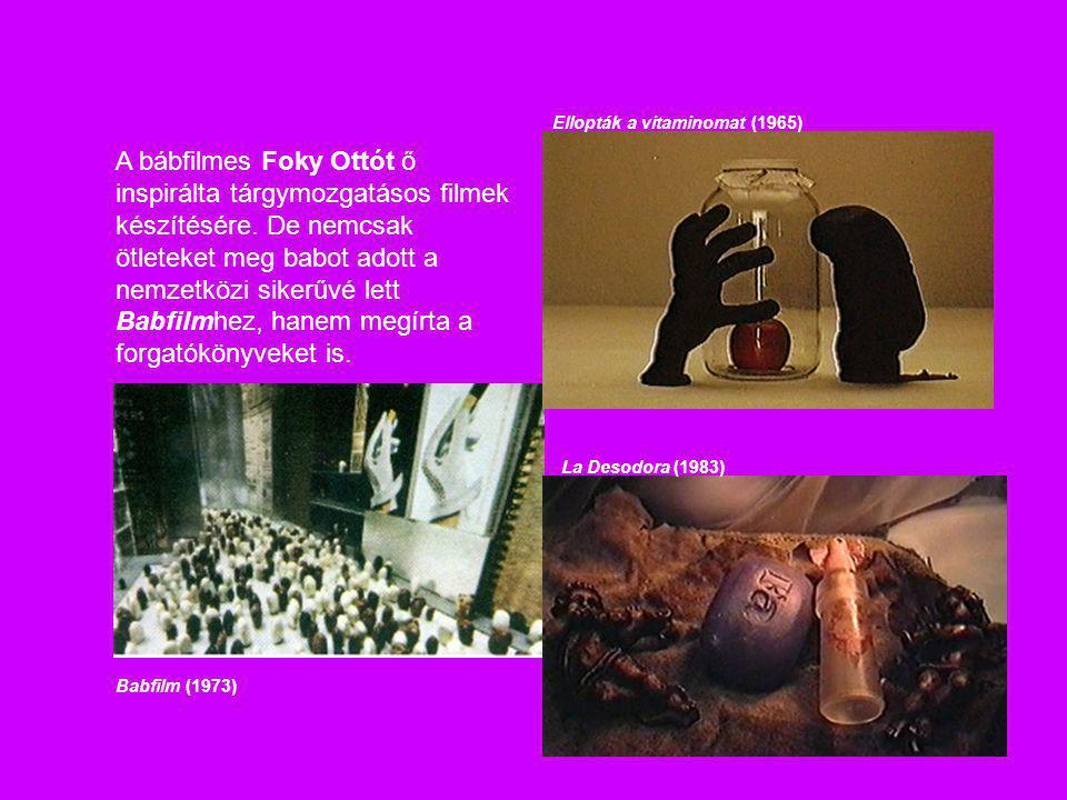 A bábfilmes Foky Ottót ő inspirálta tárgymozgatásos filmek készítésére. De nemcsak ötleteket meg babot adott a nemzetközi sikerűvé lett Babfilmhez, ha