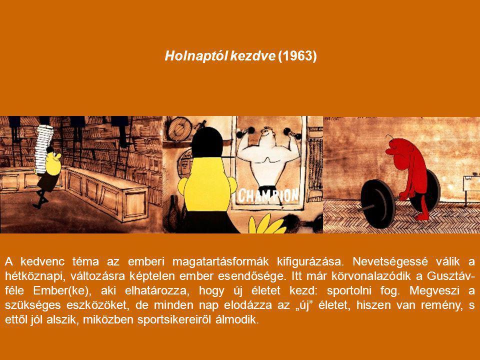 Holnaptól kezdve (1963) A kedvenc téma az emberi magatartásformák kifigurázása. Nevetségessé válik a hétköznapi, változásra képtelen ember esendősége.