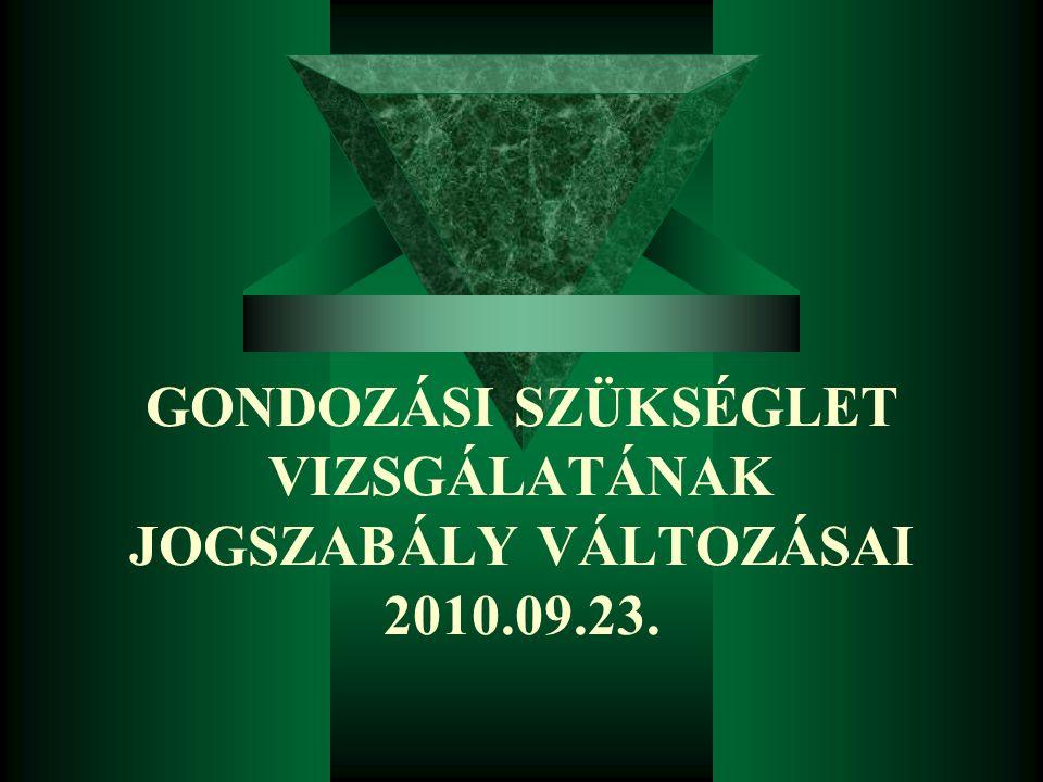GONDOZÁSI SZÜKSÉGLET VIZSGÁLATÁNAK JOGSZABÁLY VÁLTOZÁSAI 2010.09.23.