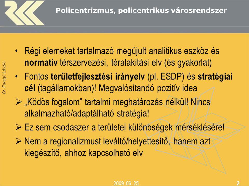 Dr. Faragó László 2009. 06. 25. 2 Policentrizmus, policentrikus városrendszer •Régi elemeket tartalmazó megújult analitikus eszköz és normatív térszer