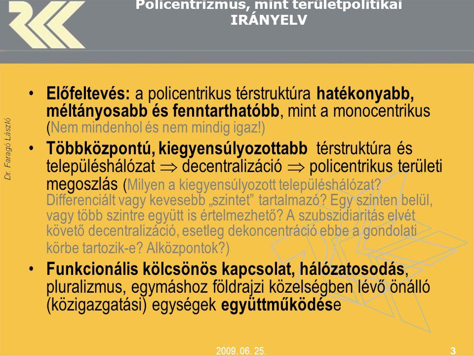 Dr. Faragó László 2009. 06. 25. 3 Policentrizmus, mint területpolitikai IRÁNYELV • Előfeltevés: a policentrikus térstruktúra hatékonyabb, méltányosabb