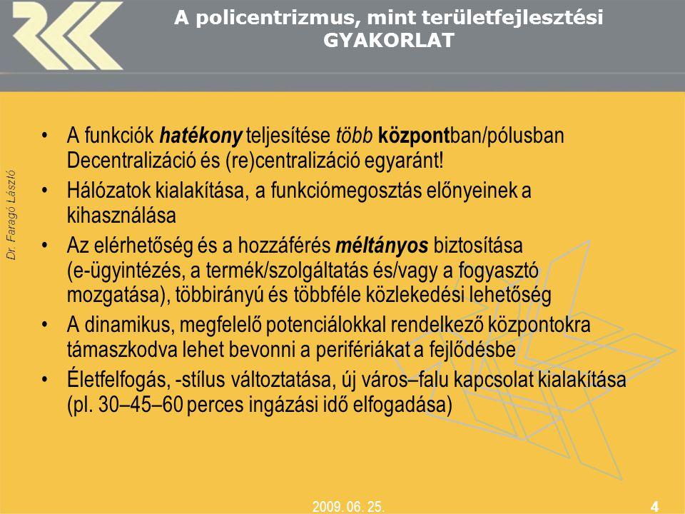 Dr. Faragó László 2009. 06. 25. 4 A policentrizmus, mint területfejlesztési GYAKORLAT •A funkciók hatékony teljesítése több központ ban/pólusban Decen