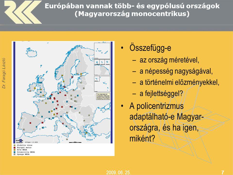 Dr. Faragó László 2009. 06. 25. 7 Európában vannak több- és egypólusú országok (Magyarország monocentrikus) •Összefügg-e –az ország méretével, –a népe