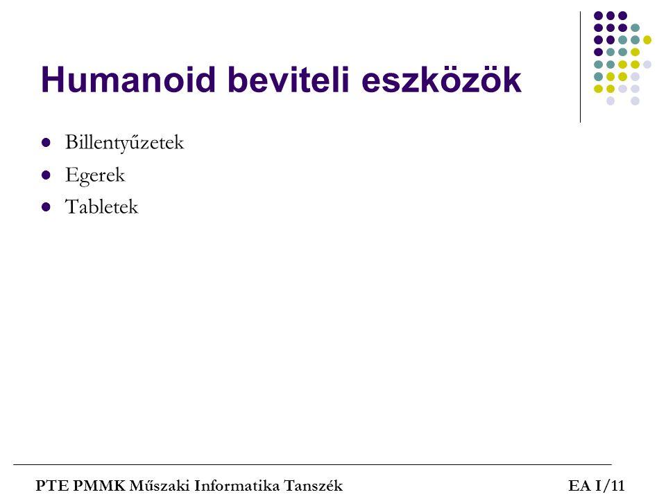 Humanoid beviteli eszközök  Billentyűzetek  Egerek  Tabletek PTE PMMK Műszaki Informatika TanszékEA I/11