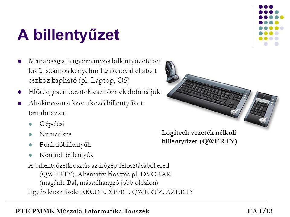 A billentyűzet  Manapság a hagyományos billentyűzeteken kívül számos kényelmi funkcióval ellátott eszköz kapható (pl. Laptop, OS)  Elődlegesen bevit