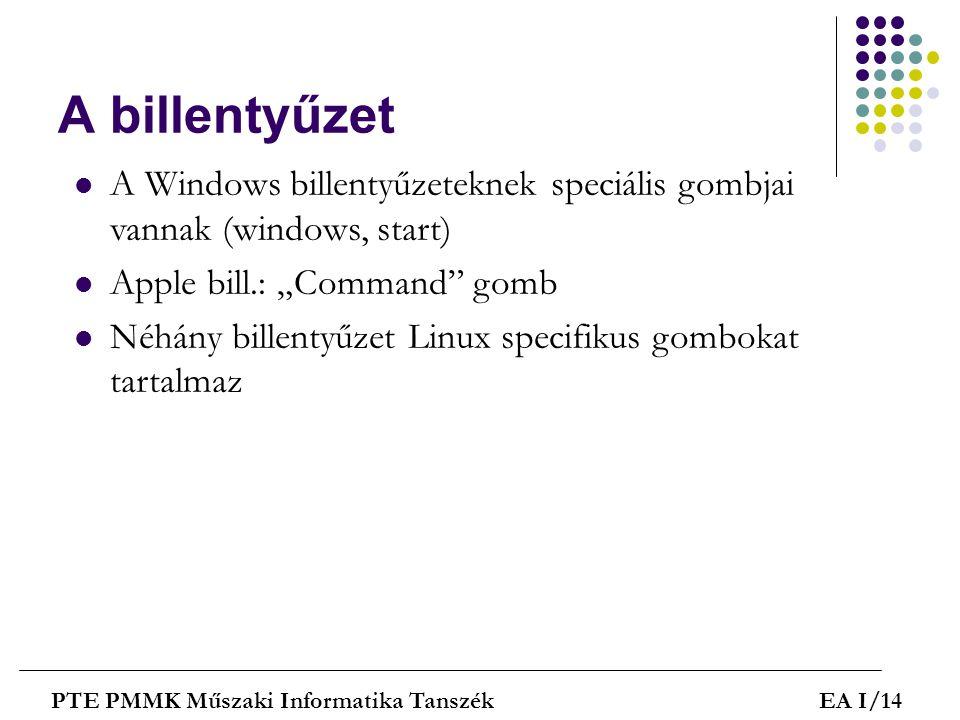 "A billentyűzet PTE PMMK Műszaki Informatika TanszékEA I/14  A Windows billentyűzeteknek speciális gombjai vannak (windows, start)  Apple bill.: ""Com"