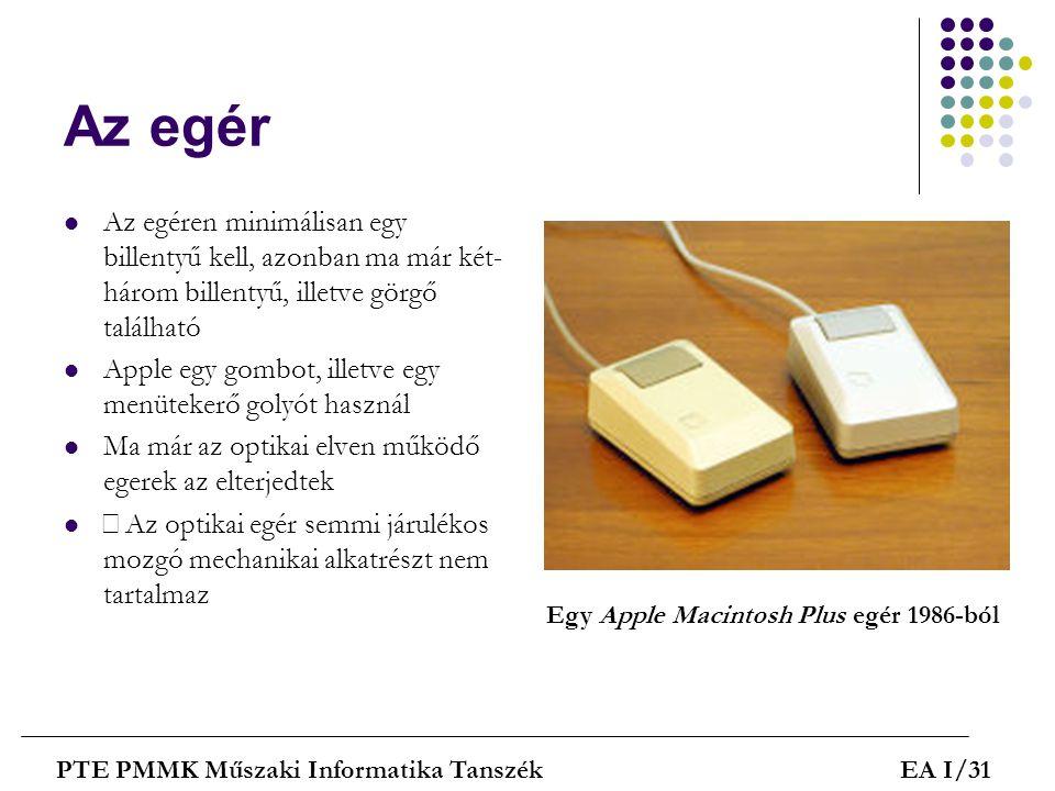 Az egér  Az egéren minimálisan egy billentyű kell, azonban ma már két- három billentyű, illetve görgő található  Apple egy gombot, illetve egy menüt