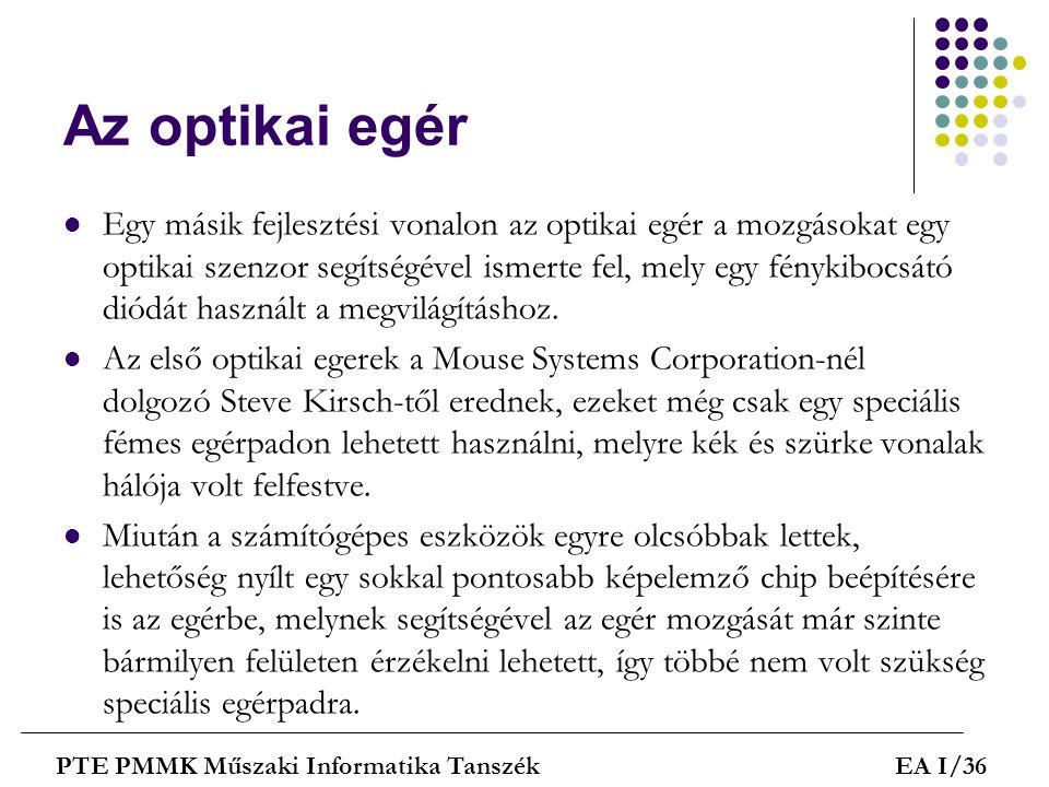 Az optikai egér  Egy másik fejlesztési vonalon az optikai egér a mozgásokat egy optikai szenzor segítségével ismerte fel, mely egy fénykibocsátó diód
