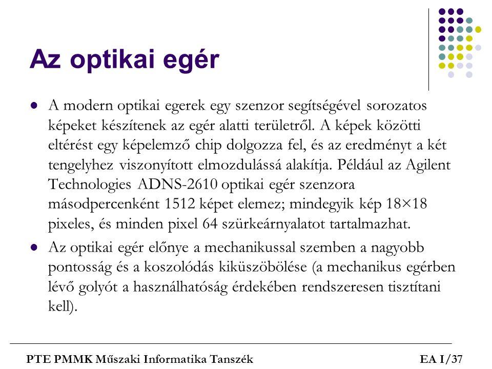 Az optikai egér  A modern optikai egerek egy szenzor segítségével sorozatos képeket készítenek az egér alatti területről. A képek közötti eltérést eg