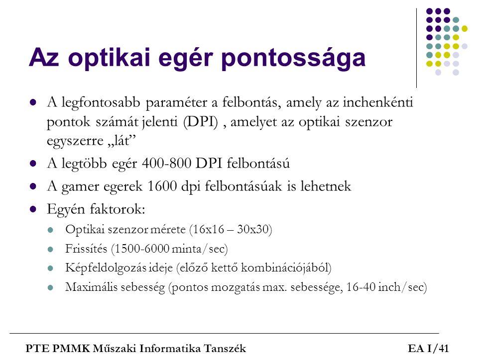 Az optikai egér pontossága  A legfontosabb paraméter a felbontás, amely az inchenkénti pontok számát jelenti (DPI), amelyet az optikai szenzor egysze