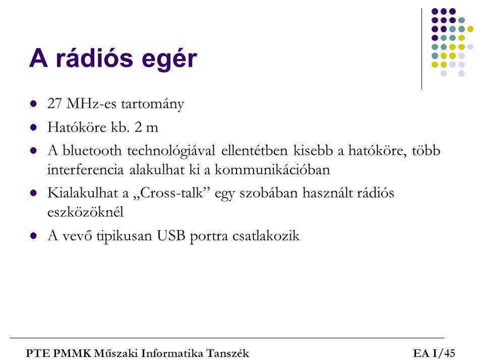 A rádiós egér  27 MHz-es tartomány  Hatóköre kb. 2 m  A bluetooth technológiával ellentétben kisebb a hatóköre, több interferencia alakulhat ki a k