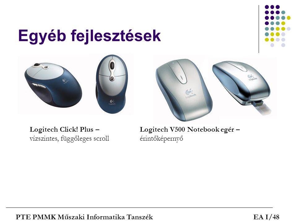 Egyéb fejlesztések PTE PMMK Műszaki Informatika TanszékEA I/48 Logitech Click! Plus – vízszintes, függőleges scroll Logitech V500 Notebook egér – érin