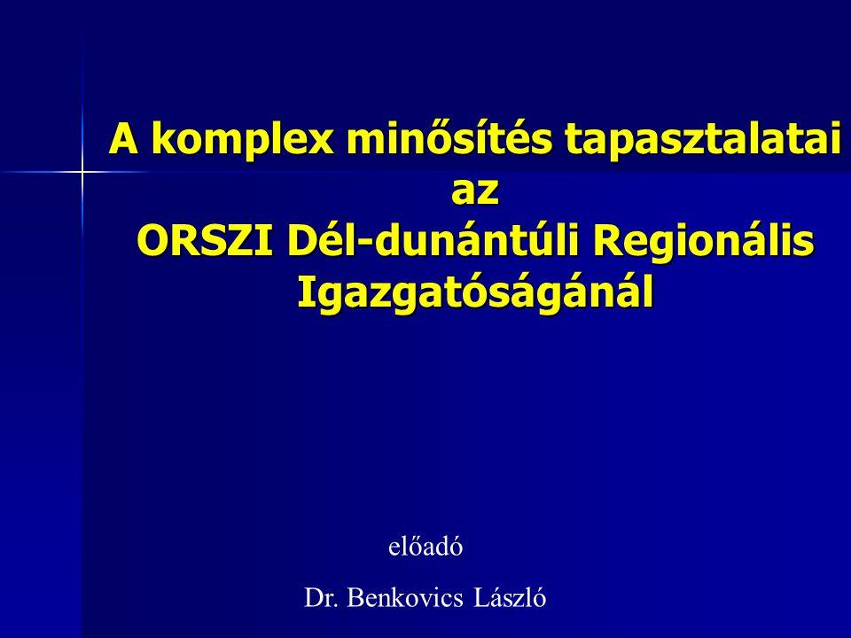 A komplex minősítés tapasztalatai az ORSZI Dél-dunántúli Regionális Igazgatóságánál előadó Dr. Benkovics László