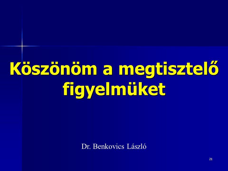 21 Köszönöm a megtisztelő figyelmüket Dr. Benkovics László