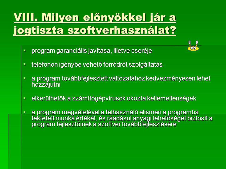 VIII. Milyen előnyökkel jár a jogtiszta szoftverhasználat?  program garanciális javítása, illetve cseréje  telefonon igénybe vehető forródrót szolgá
