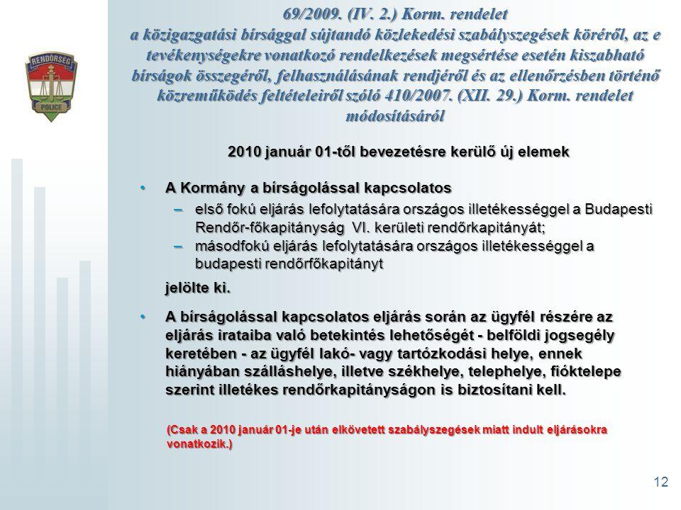 69/2009. (IV. 2.) Korm. rendelet a közigazgatási bírsággal sújtandó közlekedési szabályszegések köréről, az e tevékenységekre vonatkozó rendelkezések