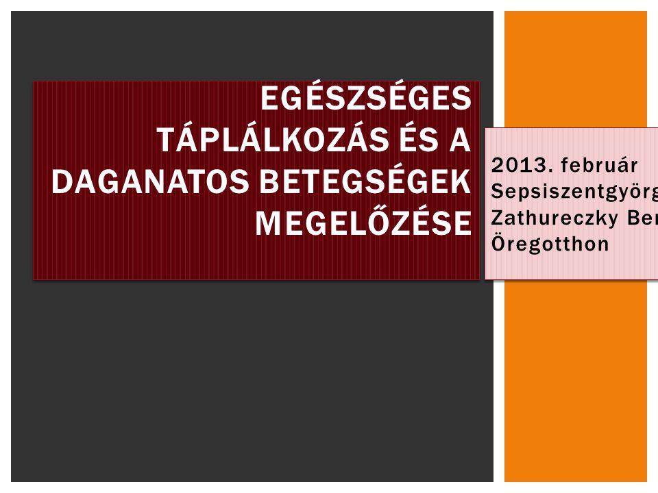 2013. február Sepsiszentgyörgy Zathureczky Berta Öregotthon EGÉSZSÉGES TÁPLÁLKOZÁS ÉS A DAGANATOS BETEGSÉGEK MEGELŐZÉSE