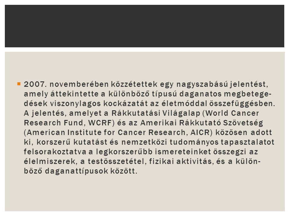  2007. novemberében közzétettek egy nagyszabású jelentést, amely áttekintette a különböző típusú daganatos megbetege dések viszony