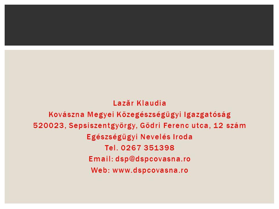 Laz ă r Klaudia Kovászna Megyei Közegészségügyi Igazgatóság 520023, Sepsiszentgyörgy, Gödri Ferenc utca, 12 szám Egészségügyi Nevelés Iroda Tel. 0267
