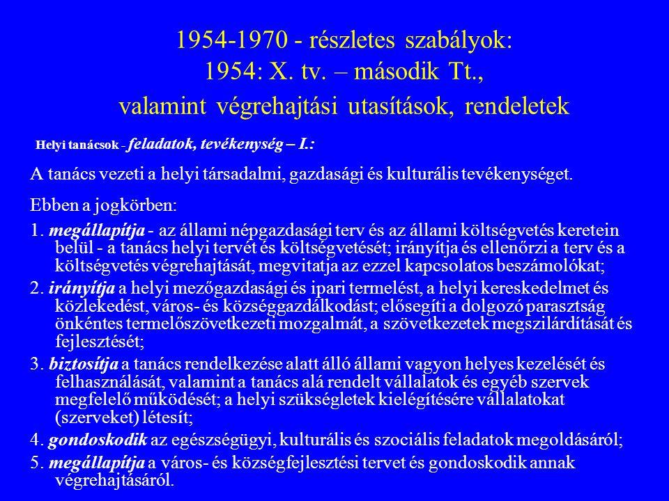 1954-1970 - részletes szabályok: 1954: X. tv. – második Tt., valamint végrehajtási utasítások, rendeletek Helyi tanácsok - feladatok, tevékenység – I.