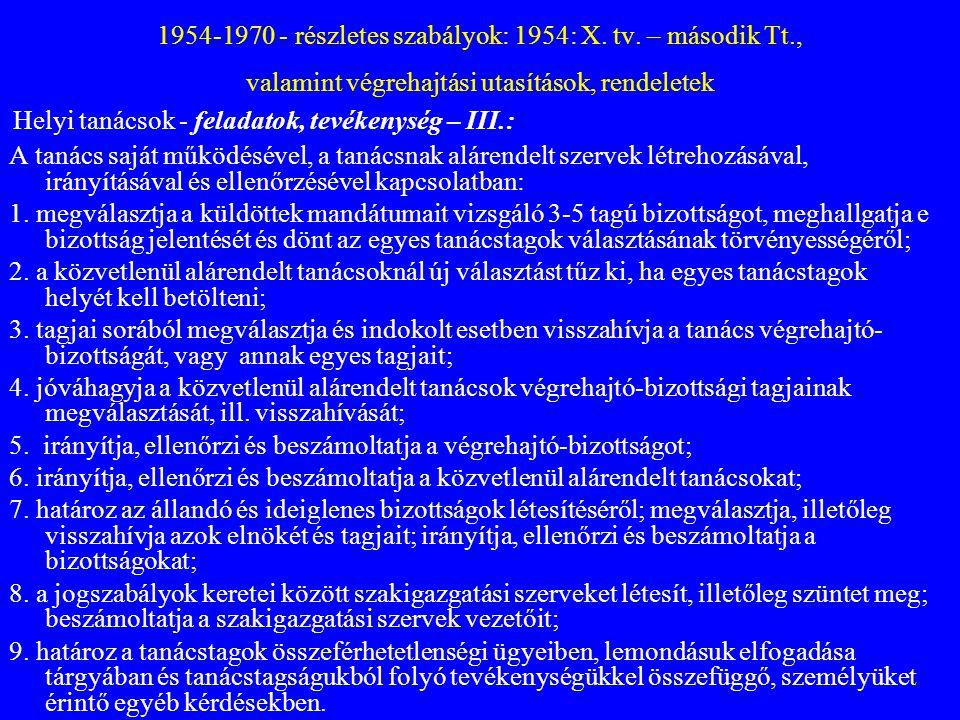1954-1970 - részletes szabályok: 1954: X. tv. – második Tt., valamint végrehajtási utasítások, rendeletek Helyi tanácsok - feladatok, tevékenység – II