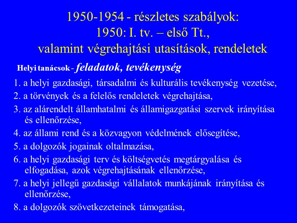 1950-1954 - részletes szabályok: 1950: I. tv. – első Tt., valamint végrehajtási utasítások, rendeletek Helyi tanácsok - feladatok, tevékenység 1. a he