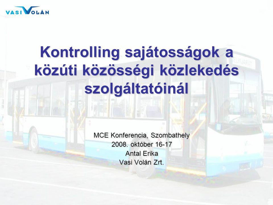 Kontrolling sajátosságok a közúti közösségi közlekedés szolgáltatóinál MCE Konferencia, Szombathely 2008. október 16-17 Antal Erika Vasi Volán Zrt.