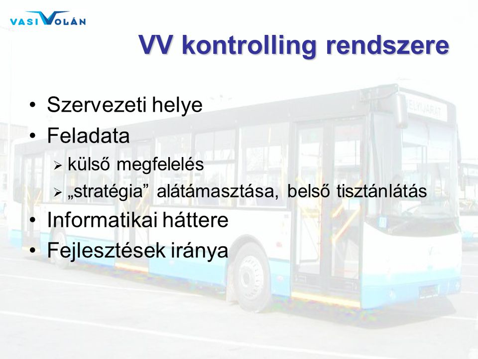 """VV kontrolling rendszere •Szervezeti helye •Feladata  külső megfelelés  """"stratégia alátámasztása, belső tisztánlátás •Informatikai háttere •Fejlesztések iránya"""