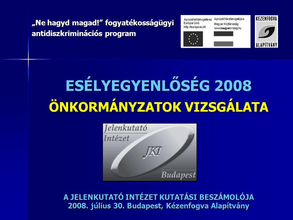 """ESÉLYEGYENLŐSÉG 2008 ÖNKORMÁNYZATOK VIZSGÁLATA A JELENKUTATÓ INTÉZET KUTATÁSI BESZÁMOLÓJA 2008. július 30. Budapest, Kézenfogva Alapítvány """"Ne hagyd m"""
