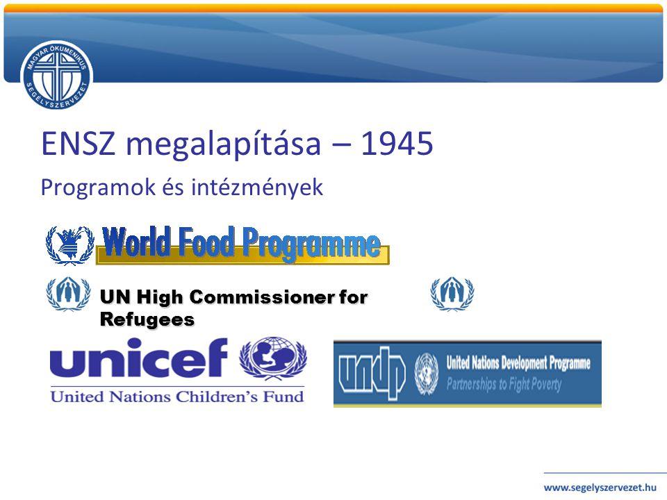 ENSZ megalapítása – 1945 Programok és intézmények UN High Commissioner for Refugees