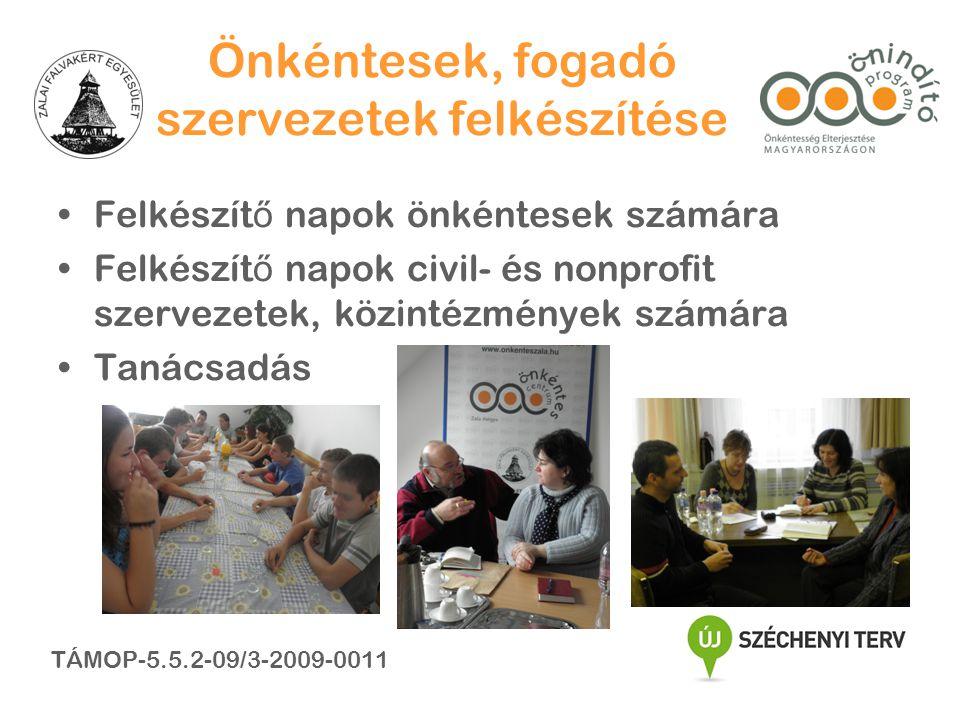 Önkéntesek, fogadó szervezetek felkészítése •Felkészít ő napok önkéntesek számára •Felkészít ő napok civil- és nonprofit szervezetek, közintézmények számára •Tanácsadás TÁMOP-5.5.2-09/3-2009-0011