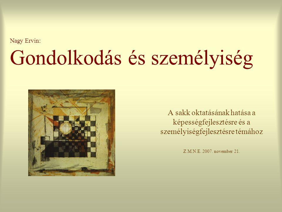 Nagy Ervin: Gondolkodás és személyiség A sakk oktatásának hatása a képességfejlesztésre és a személyiségfejlesztésre témához Z.M.N.E.