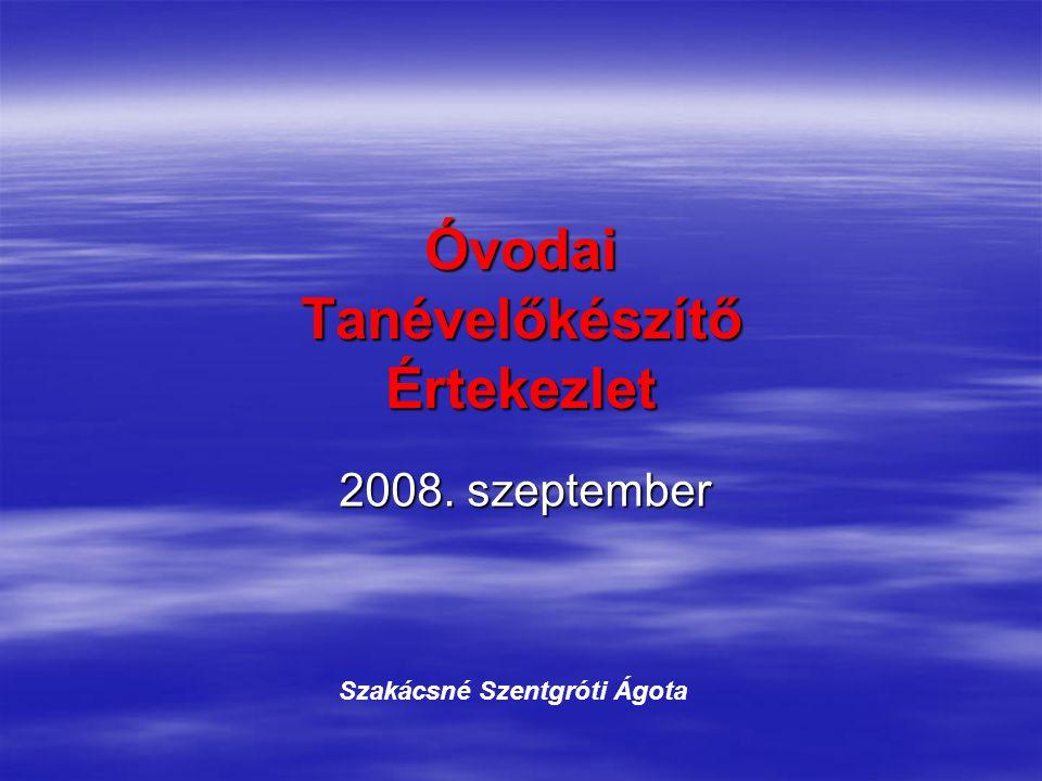 Óvodai Tanévelőkészítő Értekezlet 2008. szeptember Szakácsné Szentgróti Ágota