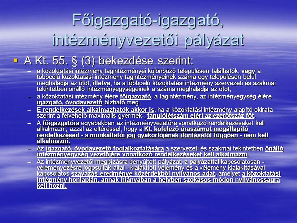 Főigazgató-igazgató, intézményvezetői pályázat  A Kt. 55. § (3) bekezdése szerint: –a közoktatási intézmény tagintézményei különböző településen talá