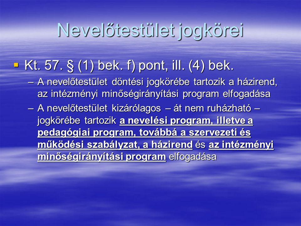 Nevelőtestület jogkörei  Kt. 57. § (1) bek. f) pont, ill. (4) bek. –A nevelőtestület döntési jogkörébe tartozik a házirend, az intézményi minőségirán