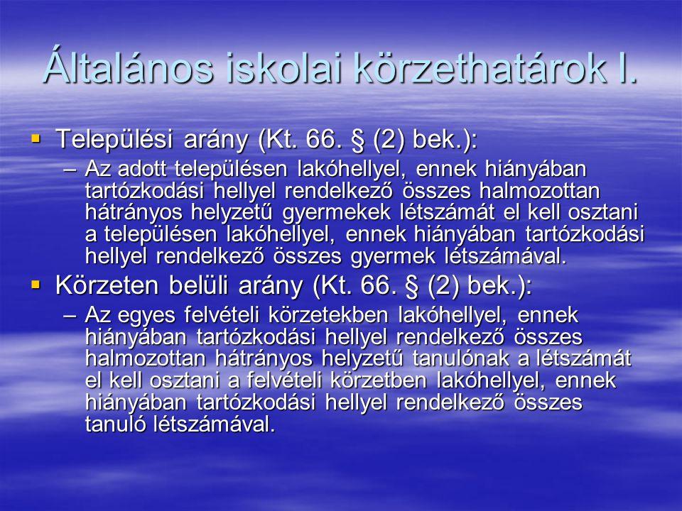 Általános iskolai körzethatárok I.  Települési arány (Kt. 66. § (2) bek.): –Az adott településen lakóhellyel, ennek hiányában tartózkodási hellyel re