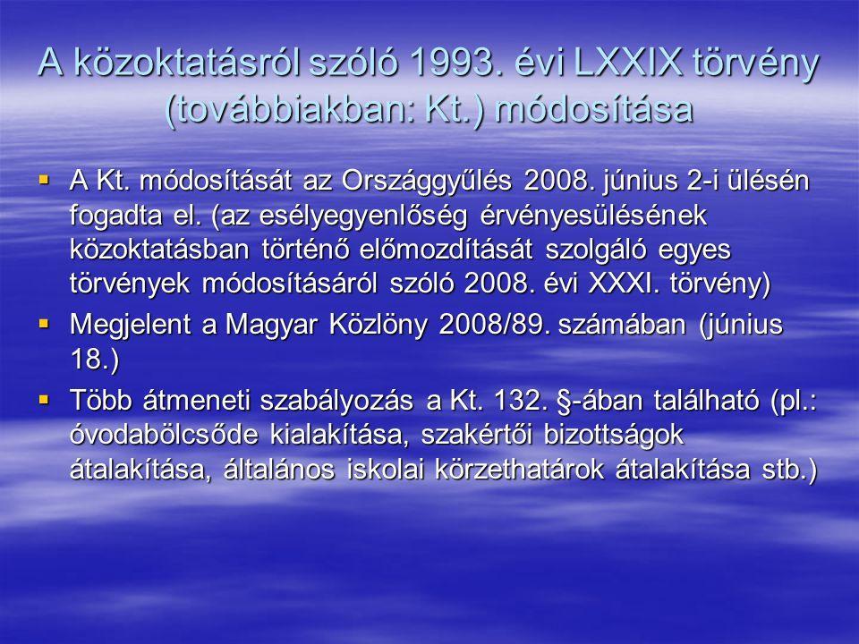 A közoktatásról szóló 1993. évi LXXIX törvény (továbbiakban: Kt.) módosítása  A Kt. módosítását az Országgyűlés 2008. június 2-i ülésén fogadta el. (