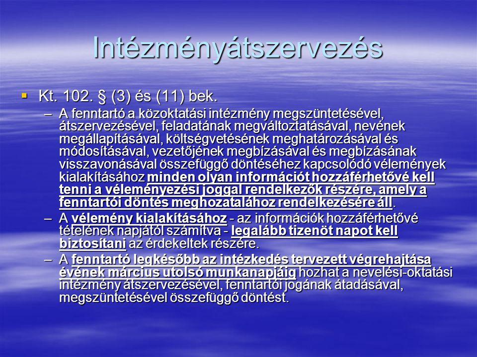 Intézményátszervezés  Kt. 102. § (3) és (11) bek. –A fenntartó a közoktatási intézmény megszüntetésével, átszervezésével, feladatának megváltoztatásá
