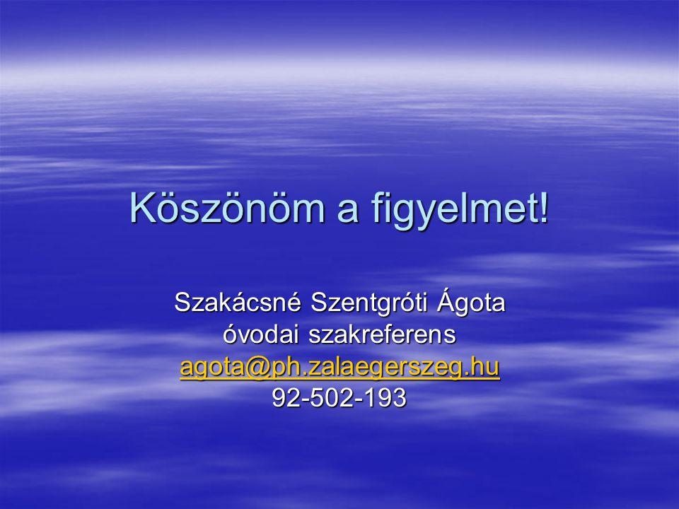 Köszönöm a figyelmet! Szakácsné Szentgróti Ágota óvodai szakreferens agota@ph.zalaegerszeg.hu 92-502-193