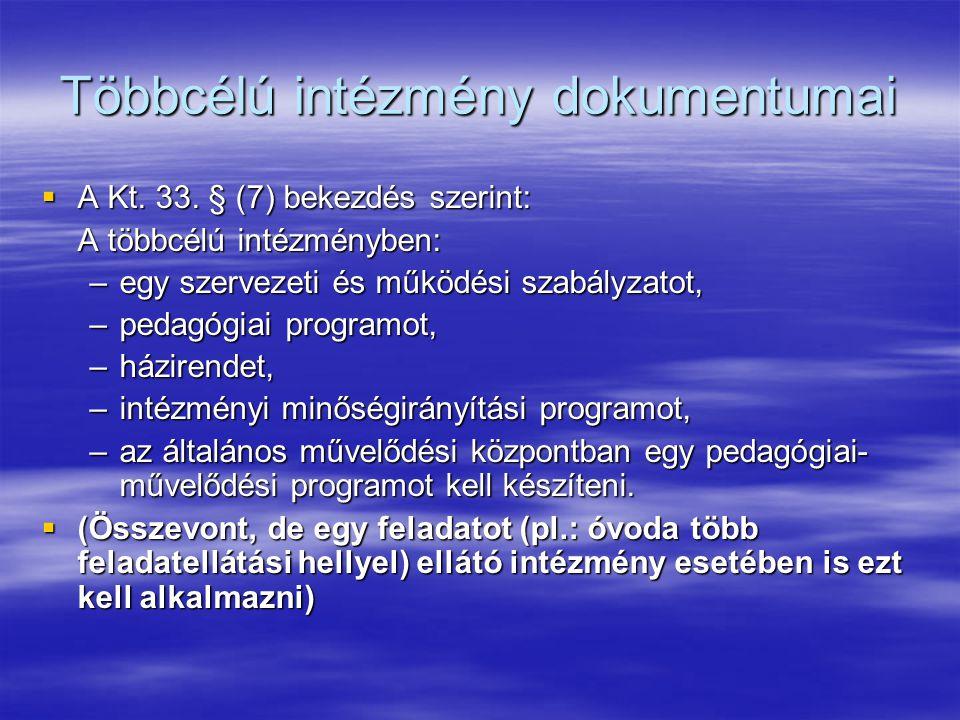 Többcélú intézmény dokumentumai  A Kt. 33. § (7) bekezdés szerint: A többcélú intézményben: –egy szervezeti és működési szabályzatot, –pedagógiai pro